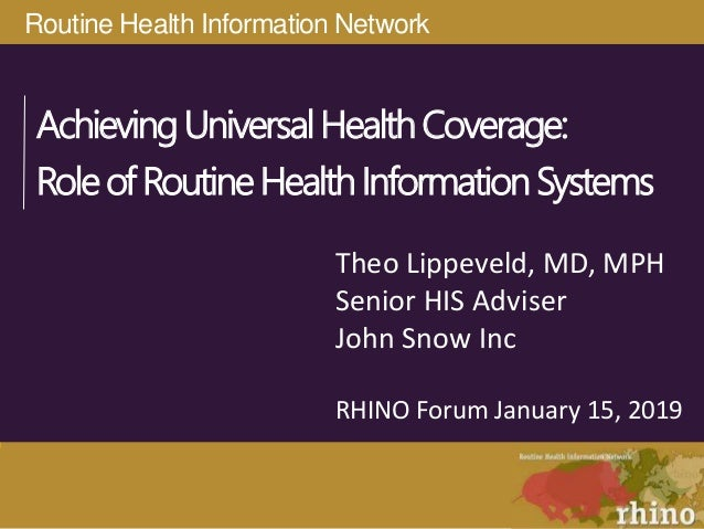 Routine Health Information Network AchievingUniversalHealthCoverage: RoleofRoutineHealthInformationSystems Theo Lippeveld,...