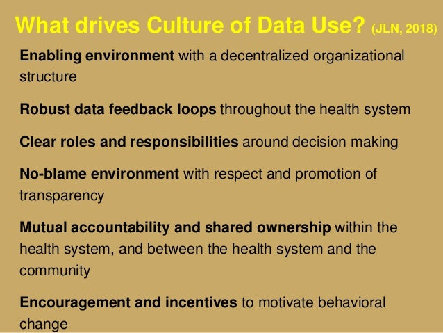 What drives Culture of Data Use? (JLN, 2018) Enabling environment with a decentralized organizational structure Robust dat...