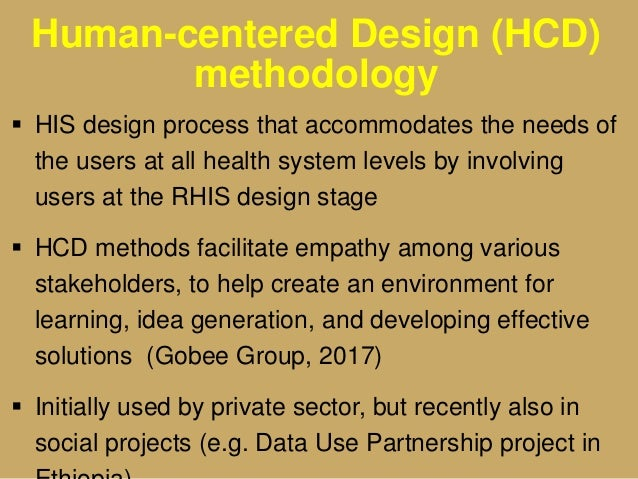 Human-centered Design (HCD) methodology  HIS design process that accommodates the needs of the users at all health system...