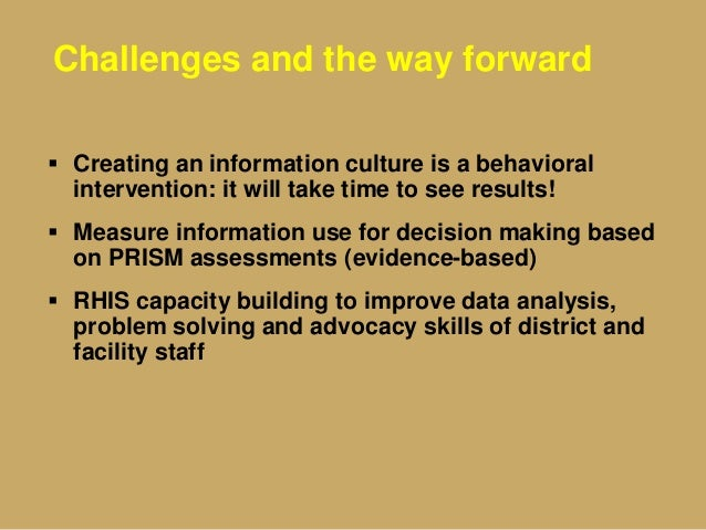 Challenges and the way forward  Creating an information culture is a behavioral intervention: it will take time to see re...