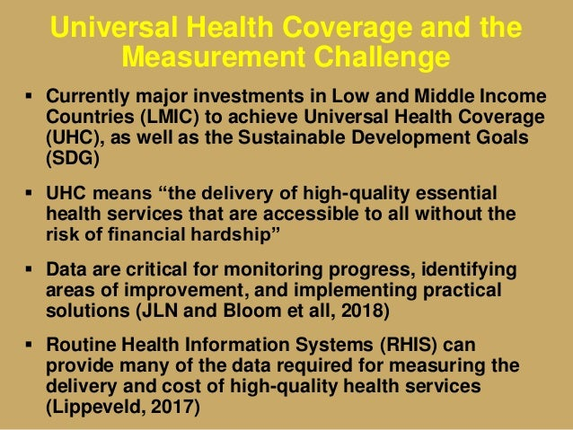 Universal Health Coverage and the Measurement Challenge  Currently major investments in Low and Middle Income Countries (...