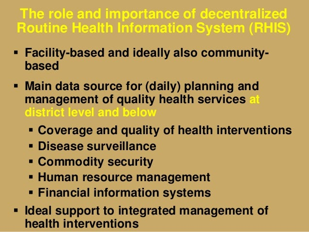 The role and importance of decentralized Routine Health Information System (RHIS)  Facility-based and ideally also commun...