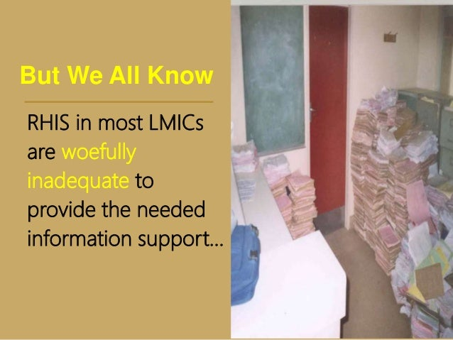 RHIS in most LMICs are woefully inadequate to provide the needed information support... But We All Know
