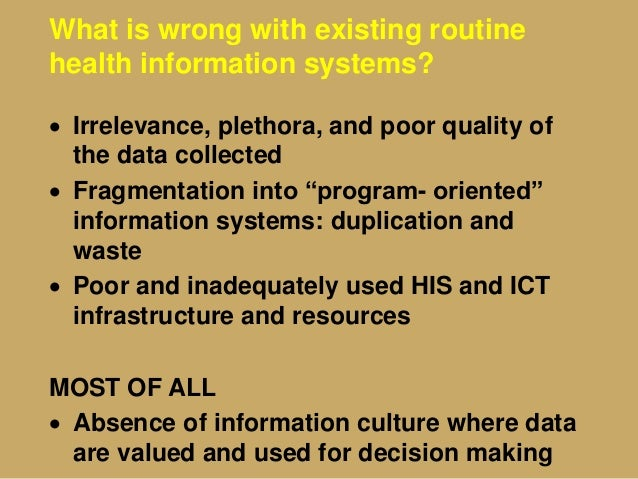 What is wrong with existing routine health information systems?  Irrelevance, plethora, and poor quality of the data coll...