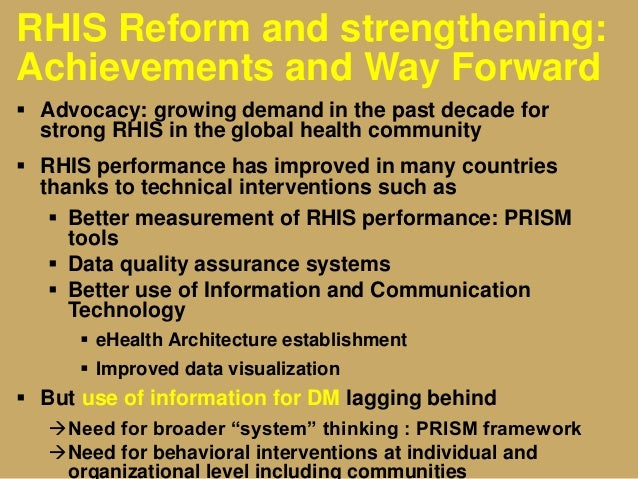 RHIS Reform and strengthening: Achievements and Way Forward  Advocacy: growing demand in the past decade for strong RHIS ...