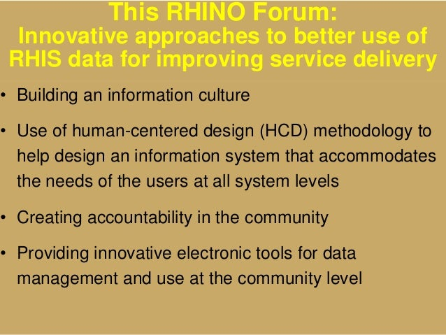 This RHINO Forum: Innovative approaches to better use of RHIS data for improving service delivery • Building an informatio...