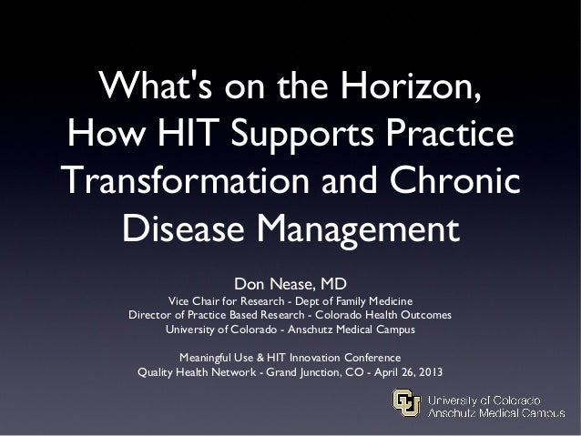 Whats on the Horizon,How HIT Supports PracticeTransformation and ChronicDisease ManagementDon Nease, MDVice Chair for Rese...