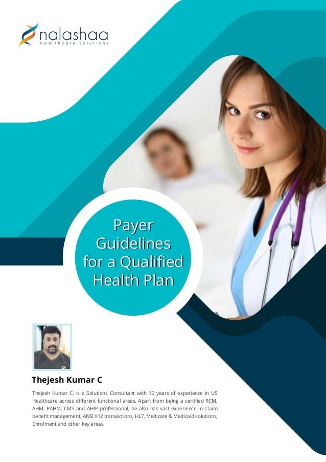 Payer Guidelines for a Qualified Health Plan Payer Guidelines for a Qualified Health Plan Thejesh Kumar C. is a Solutions Co...