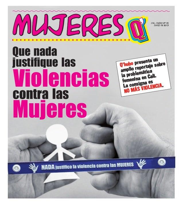 Cali, jueves 27 de JUNIO de 2013 mujerESmujerESmujerESmujerES Que nada Violencias justifique las Mujeres contra las 3'DK> ...