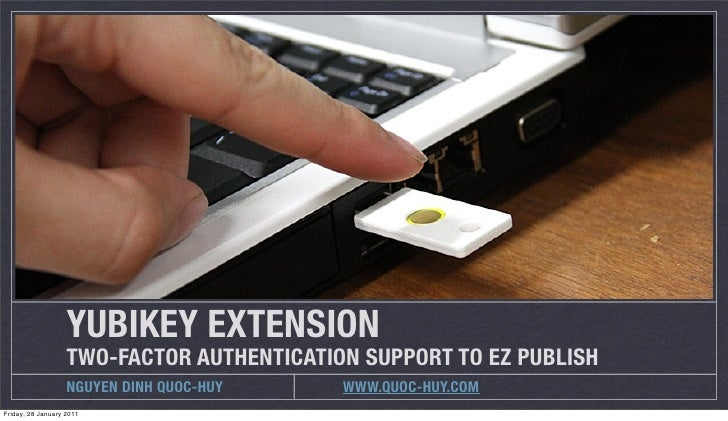 YUBIKEY EXTENSION                   TWO-FACTOR AUTHENTICATION SUPPORT TO EZ PUBLISH                   NGUYEN DINH QUOC-HUY...