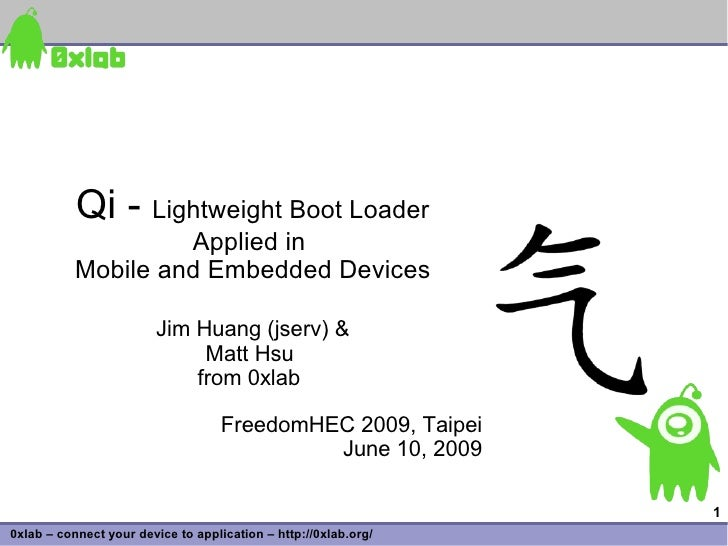 Qi - Lightweight Boot Loader                     Applied in            Mobile and Embedded Devices                        ...