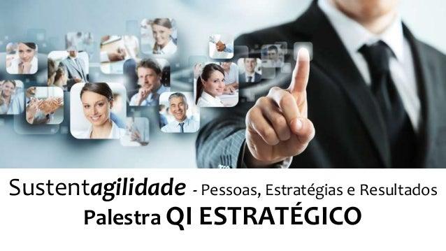 Sustentagilidade - Pessoas, Estratégias e Resultados Palestra QI ESTRATÉGICO