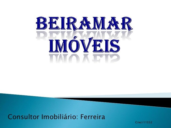 Consultor Imobiliário: Ferreira                                  Creci:11332