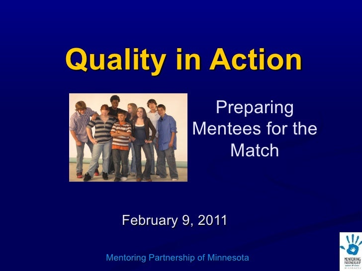 Quality in Action February 9, 2011 Mentoring Partnership of Minnesota Preparing Mentees for the Match