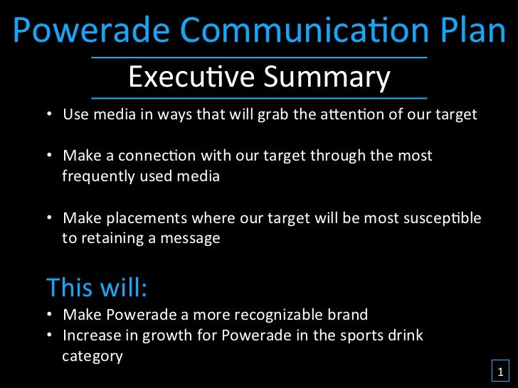 Powerade	  Communica&on	  Plan	                      Execu&ve	  Summary	    •  Use	  media	  in	  ways	  that	  will	  gra...