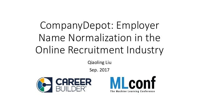 CompanyDepot:	Employer	 Name	Normalization	in	the	 Online	Recruitment	Industry Qiaoling	Liu Sep.	2017