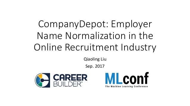 CompanyDepot:Employer NameNormalizationinthe OnlineRecruitmentIndustry QiaolingLiu Sep.2017