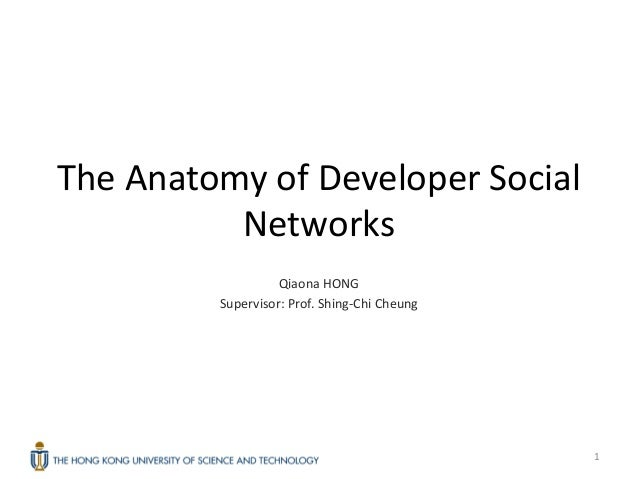 The Anatomy of Developer Social          Networks                   Qiaona HONG         Supervisor: Prof. Shing-Chi Cheung...