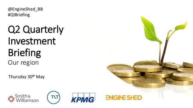Q2 Quarterly Investment Briefing Our region Thursday 30th May @EngineShed_BB #QIBriefing