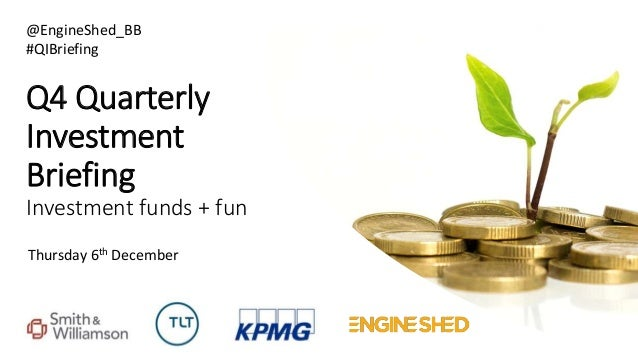 Q4 Quarterly Investment Briefing Investment funds + fun Thursday 6th December @EngineShed_BB #QIBriefing