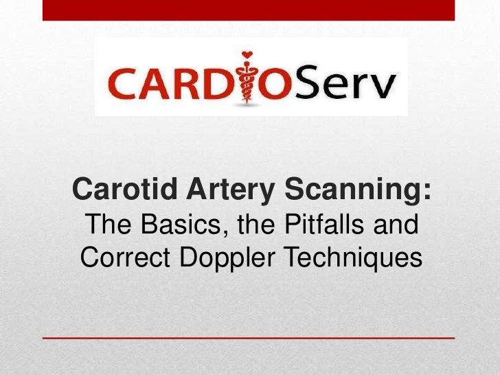 Carotid Artery Scanning:The Basics, the Pitfalls andCorrect Doppler Techniques