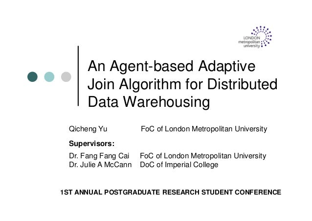 An Agent-based Adaptive Join Algorithm for Distributed Data Warehousing 1ST ANNUAL POSTGRADUATE RESEARCH STUDENT CONFERENC...