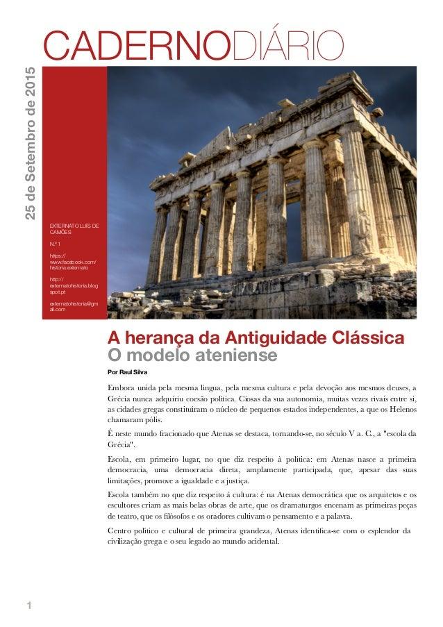 1 A herança da Antiguidade Clássica O modelo ateniense Por Raul Silva Embora unida pela mesma língua, pela mesma cultura e...