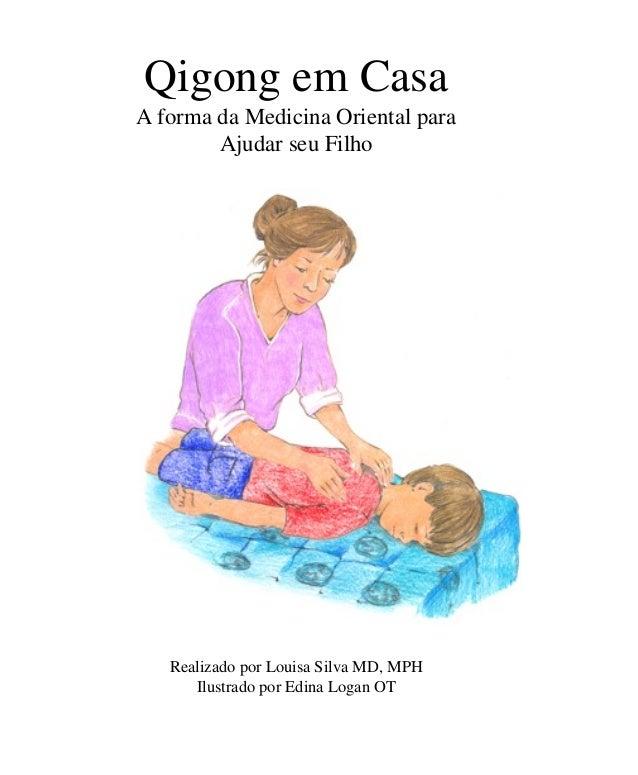 Qigong em Casa A forma da Medicina Oriental para Ajudar seu Filho  Realizado por Louisa Silva MD, MPH Ilustrado por Edina ...