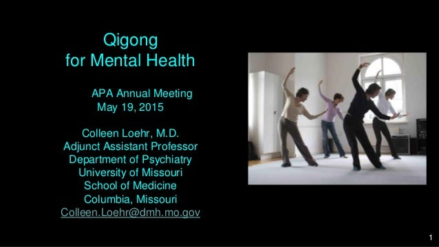 Qigong for Mental Health APA Annual Meeting May 19, 2015 Colleen Loehr, M.D. Adjunct Assistant Professor Department of Psy...