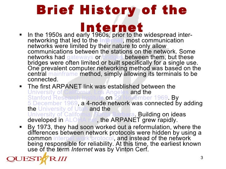 a brief history of the internet and the brief overview of the arpanet Scan of arpanet logic map, circa 1969 the internet as you know it today, and  through which you are accessing this information, had its beginnings in the late  1960s as the arpanet  the computer history museum's internet history  website wikipedia: arpanet related timeline items internetworking and the  first.