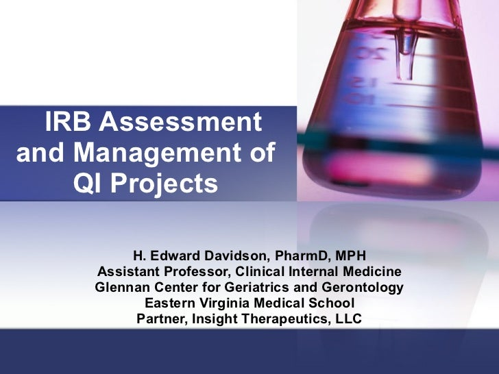 IRB Assessment and Management of QI Projects H. Edward Davidson, PharmD, MPH Assistant Professor, Clinical Internal Medici...