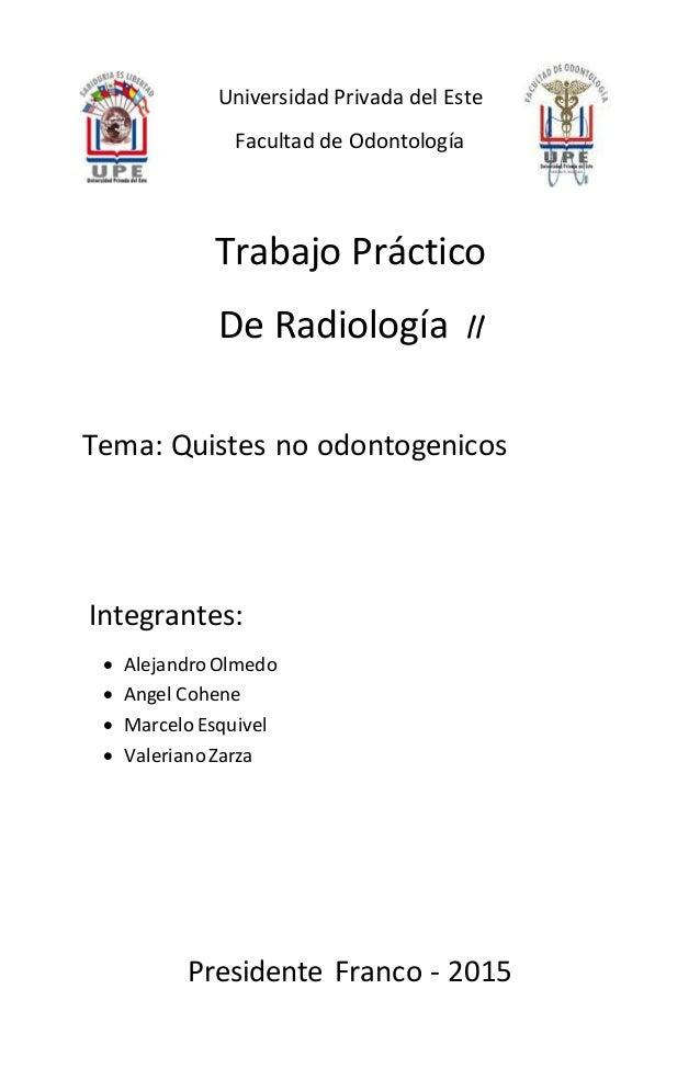 Universidad Privada del Este Facultad de Odontología Trabajo Práctico De Radiología II Tema: Quistes no odontogenicos Inte...
