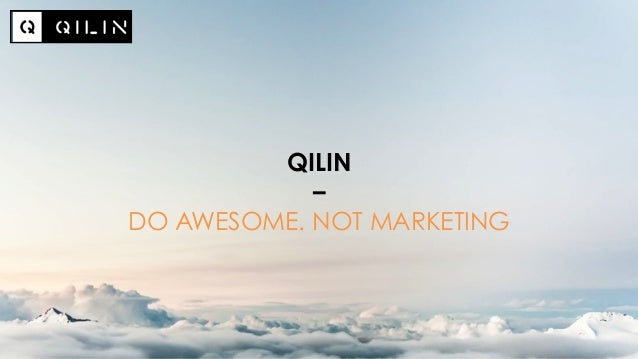 QILIN – DO AWESOME. NOT MARKETING