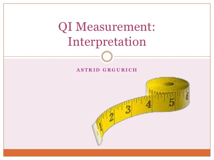 QI Measurement: Interpretation  ASTRID GRGURICH