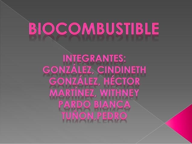 ¿QUÉ ES BIOCOMBUSTIBLE Los biocombustibles son combustibles de origen biológico obtenido de manera renovable a partir de r...