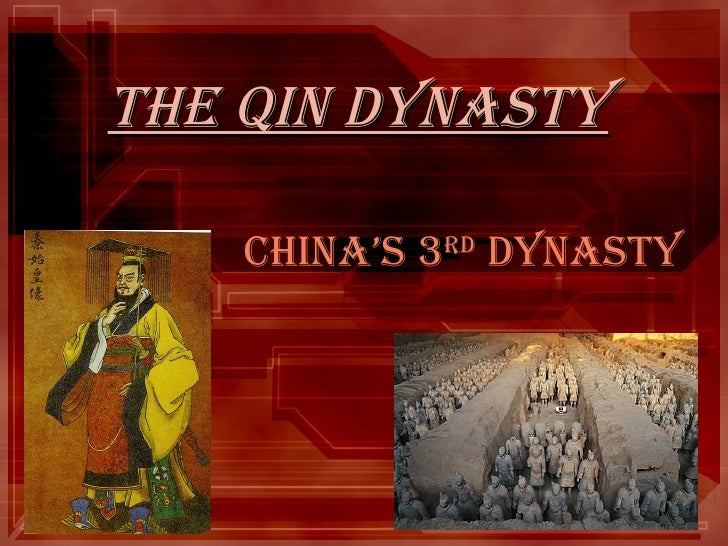 The Qin Dynasty China's 3 rd  Dynasty