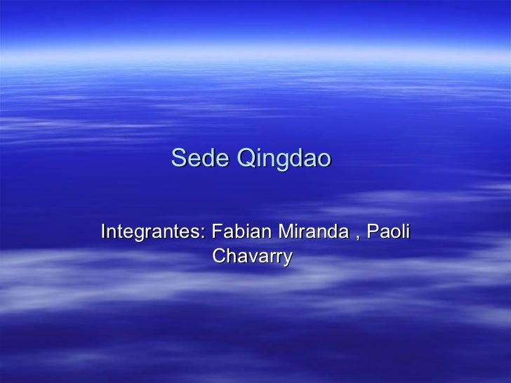 Sede Qingdao   Integrantes: Fabian Miranda , Paoli Chavarry