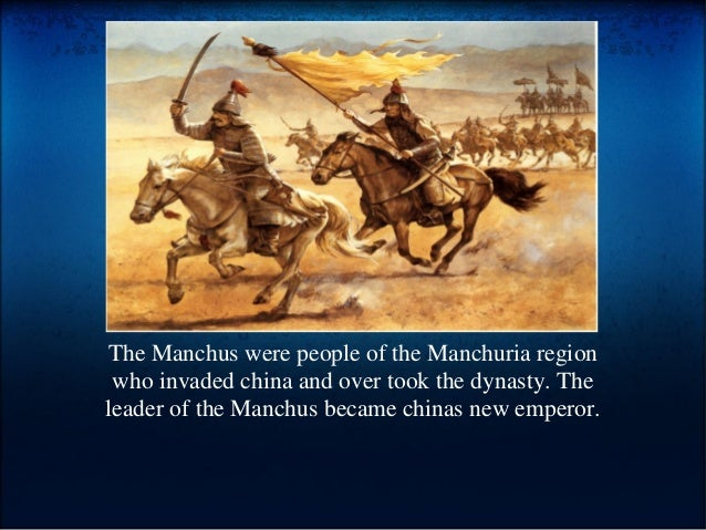 The Manchus were people of the Manchuria region who invaded china and over took the dynasty. The leader of the Manchus bec...