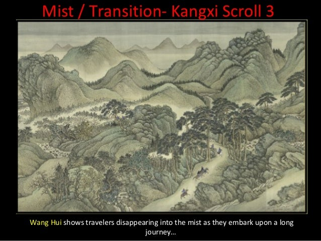 Mist / Transition- Kangxi Scroll 3…they eventually reappear after an immeasurable passage of time and distance.