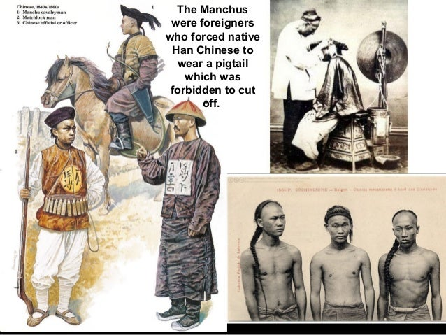 The Manchus were foreignerswho forced native  Han Chinese to   wear a pigtail    which was forbidden to cut       off.