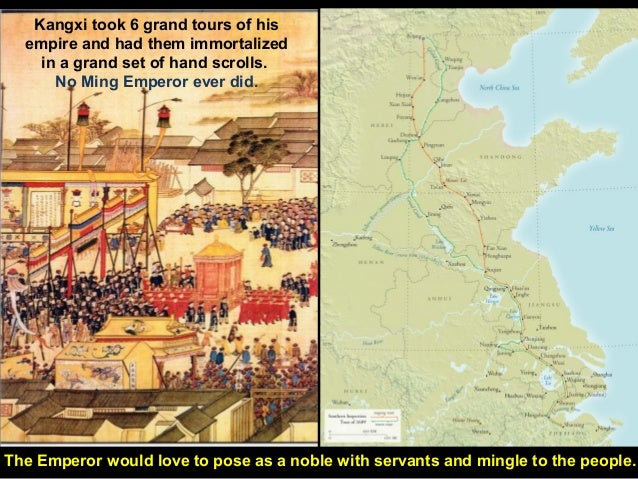 Kangxi took 6 grand tours of his  empire and had them immortalized    in a grand set of hand scrolls.      No Ming Emperor...
