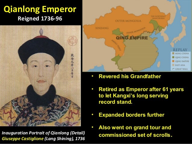 Qianlong Emperor        Reigned 1736-96                                             •   Revered his Grandfather           ...