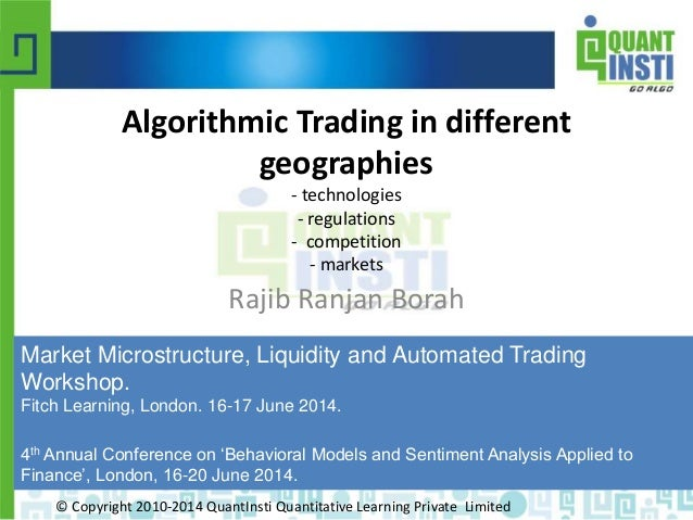 © Copyright 2010-2014 QuantInsti Quantitative Learning Private Limited Algorithmic Trading in different geographies - tech...