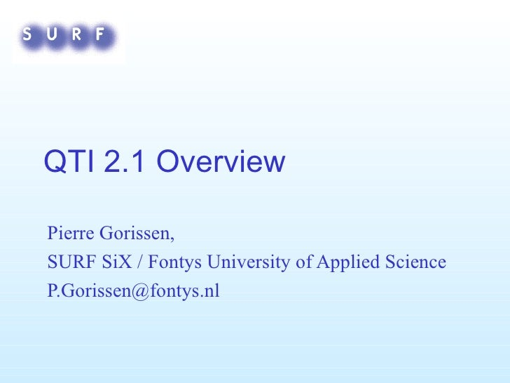 QTI 2.1 Overview Pierre Gorissen,  SURF SiX / Fontys University of Applied Science [email_address]