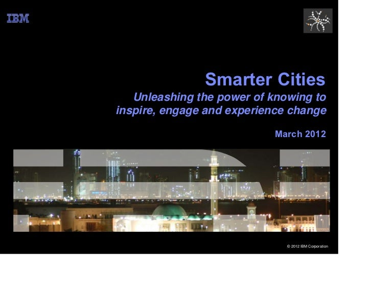 Smarter Cities   Unleashing the power of knowing toinspire, engage and experience change                           March 2...