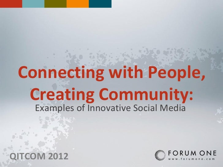 Connecting with People,  Creating Community:    Examples of Innovative Social MediaQITCOM 2012