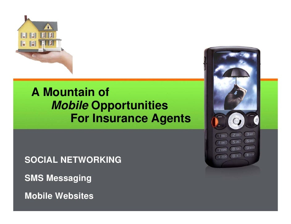 A Mountain of     Mobile Opportunities       For Insurance Agents   SOCIAL NETWORKING  SMS Messaging  Mobile Websites