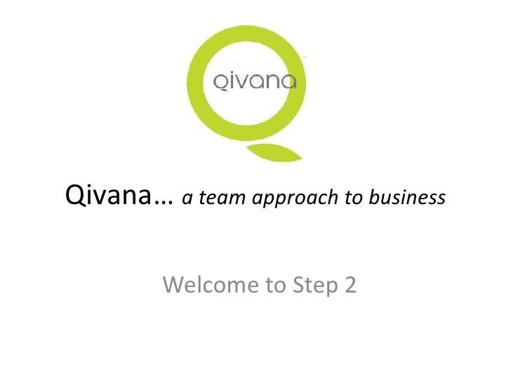 Qivana… a team approach to business        Welcome to Step 2