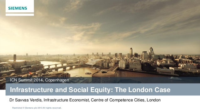 Restricted © Siemens plc 2013 All rights reserved. Infrastructure and Social Equity: The London Case ICN Summit 2014, Cope...