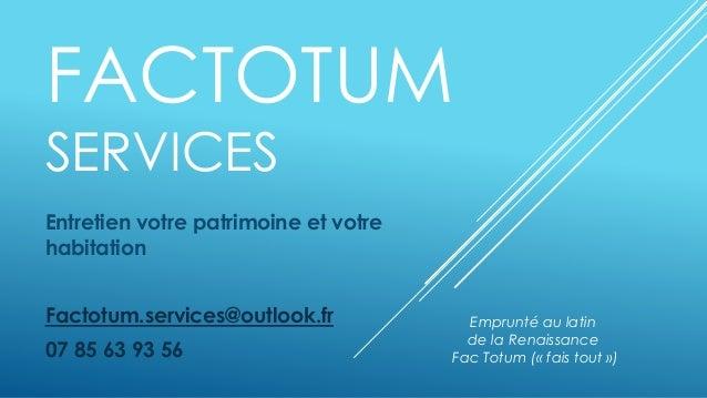 FACTOTUM SERVICES Entretien votre patrimoine et votre habitation Factotum.services@outlook.fr 07 85 63 93 56 Emprunté au l...